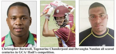 Christopher Barnwell, Tagenarine Chanderpaul and Devaughn Nandan all scored centuries in GCA/ Hadi's competition.
